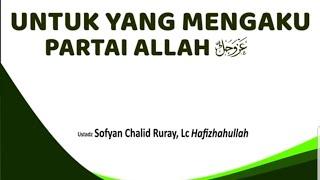 Download Video UNTUK YANG MENGAKU PARTAI ALLAH - Ustadz Sofyan Chalid bin Idham Ruray, Lc hafizhahullah MP3 3GP MP4