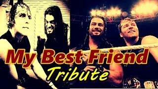 Roman Reigns/ Dean Ambrose My Best Friend | Tribute