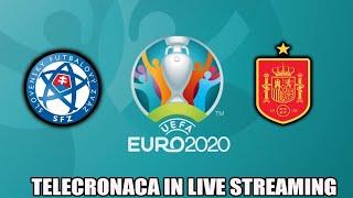 SLOVACCHIA - SPAGNA - TELECRONACA IN LIVE STREAMING - Euro 2020 - 23/06/2021