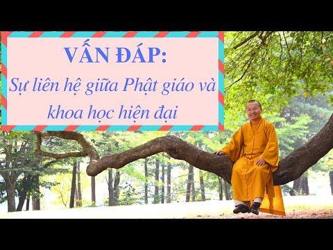 Vấn đáp: Phật giáo và khoa học hiện đại | Thích Nhật Từ