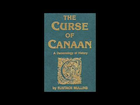 The Curse of Canaan Eustace Mullins Part 1