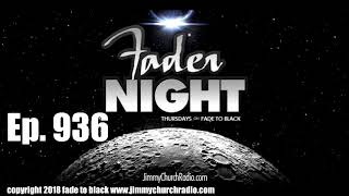 Ep. 936 FADE to BLACK FADERNIGHT : Open Lines : LIVE