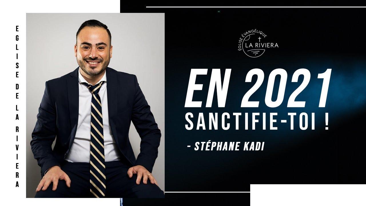 En 2021, sanctifie-toi ! - Stéphane Kadi 12/01/21