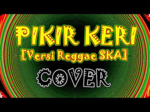 PIKIR KERI [COVER] - VERSI SKA REGGAE