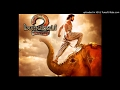 BAHUBALI 2 TAMIL AUDIO SONGS Oru Yaagam mp3