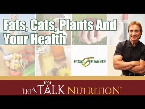 Let's Talk Nutrition: Fats, Cats, Plants And Your Health