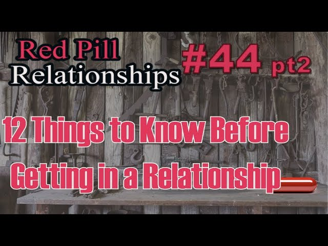 12 things to know before getting in a relationship - Red Pill Relationships #44 - Part 2