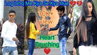 Log Ishq Me Kya Se Kya Hue    Heart Toching Love Story    Team Together