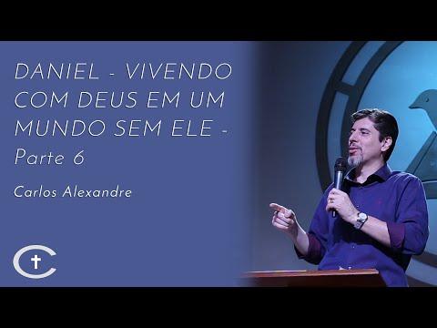 DANIEL - Vivendo com Deus em um mundo sem Ele - Parte 6 | Pr. Carlos Alexandre | 01-09-2019