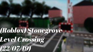 (ROBLOX) Stonegrove Level Crossing (22/07/19)