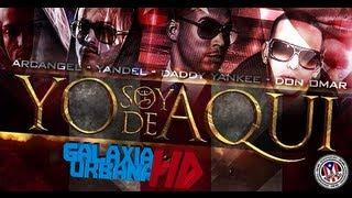 Yo Soy de Aquí - Don Omar Ft. Daddy Yankee, Yandel y Arcángel [Reggaeton © 2013]