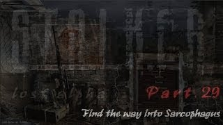 Lost Alpha 29 *Find the way into Sarcophagus* S.T.A.L.K.E.R.