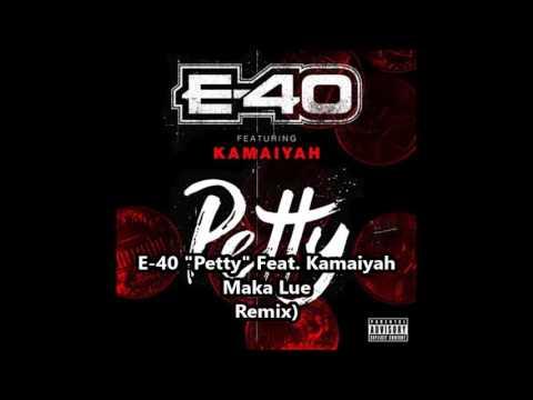 """E-40 """"Petty"""" Feat. Kamaiyah( Maka Lue Remix)"""