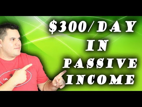 How To Make $300 A Day In Passive Income In 2018 - Step By Step