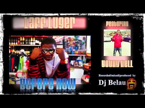 Before Now  Laff Luger Ft Young Nell