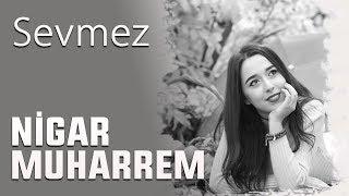 Nigar Muharrem Sevmez Lyrics 2017 Youtube