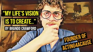 """""""MY LIFE'S VISION IS TO CREATE.."""" By Brando Crawford (Founder of #actingforacause )"""