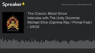 CMS HIGHLIGHT – Interview with The Unity Drummer Michael Ehre (Gamma Ray / Primal Fear) – 3/6/20