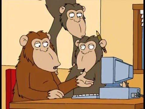 "Family Guy - ""Put enough monkeys in a room with a typewriter, they'll produce Shakespeare"""