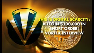 This is Digital SCARCITY: Bitcoin $100,000 in Short Order! - Vortex Interview
