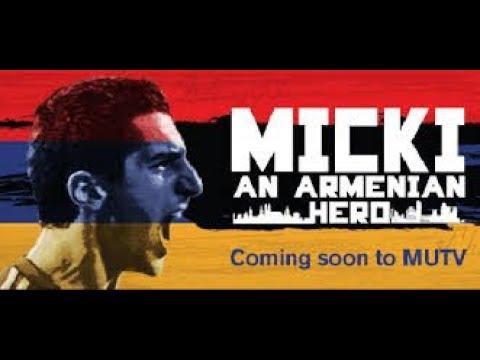 Micki:  An Armenian Hero Ֆիլմ նվիրված Հենրիխ Մխիթարյանին ամբողջությամբ