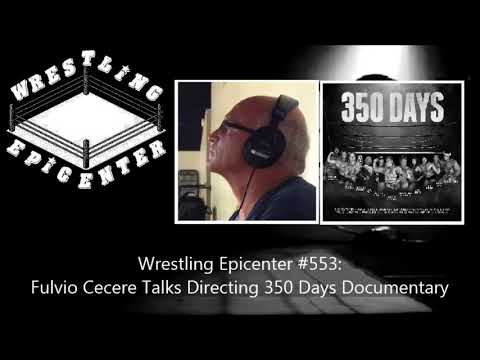 Wrestling Epicenter 553  Fulvio Cecere Talks Directing 350 Days Documentary
