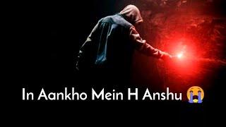 In Aankho Mein Hai Anshu 😥 || Sad Shayari Status || Sad Heart Touching WhatsApp Status