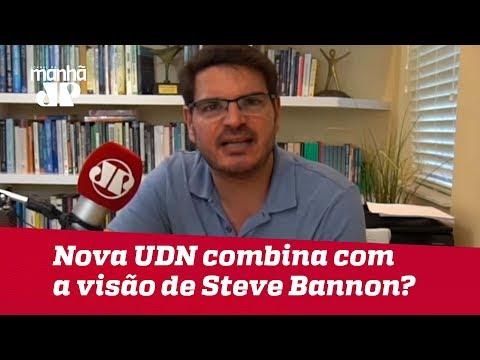 Nova UDN combina com a visão nacionalista de Steve Bannon?   #RodrigoConstantino