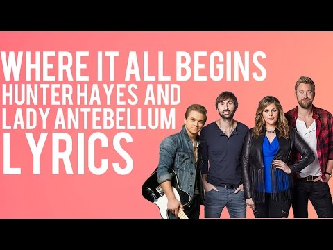Hunter Hayes - Where It All Begins (Feat. Lady Antebellum) - Lyrics - 2015 - HD