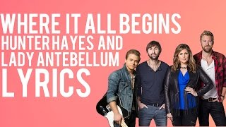Hunter Hayes - Where It All Begins (Feat. Lady Antebellum) - Lyrics - 2015 - HD