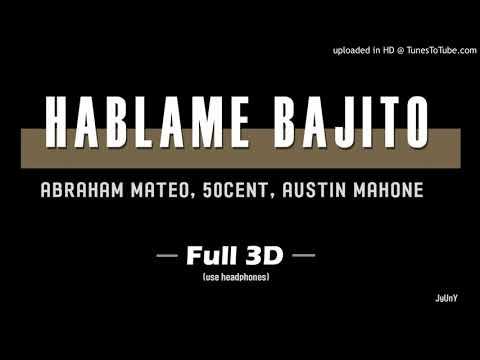 ABRAHAM MATEO, 50 CENT & AUSTIN MAHONE - (Full 3D Audio) HABLAME BAJITO