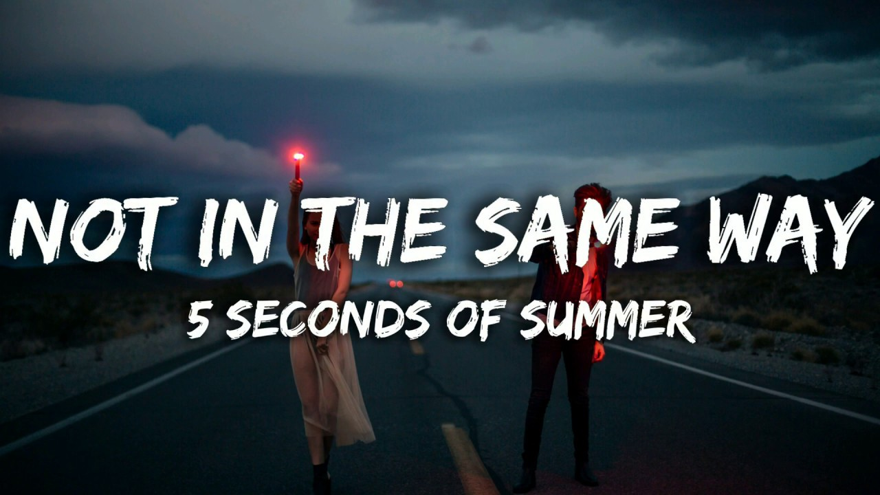 5 Seconds Of Summer Not In The Same Way Lyrics Youtube