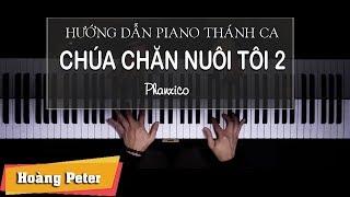 Hướng dẫn đệm Piano Thánh Ca: Chúa Chăn Nuôi Tôi 2 - Hoàng Peter