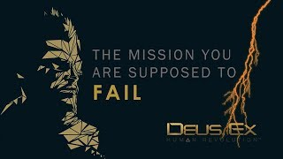 Deus Ex - The Mission you are Supposed to Fail