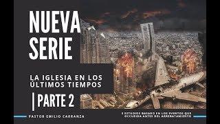 Nueva Serie - La Iglesia En Los Últimos Tiempos - Parte 2 - Pastor Emilio Carranza