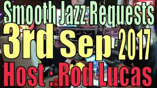 BEST SMOOTH JAZZ REQUESTS : HOST ROD LUCAS :  (3rd Sep 2017)