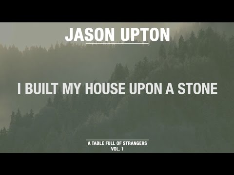 I Built My House Upon A Stone (Official Lyric Video) // A Table Full Of Strangers // Jason Upton