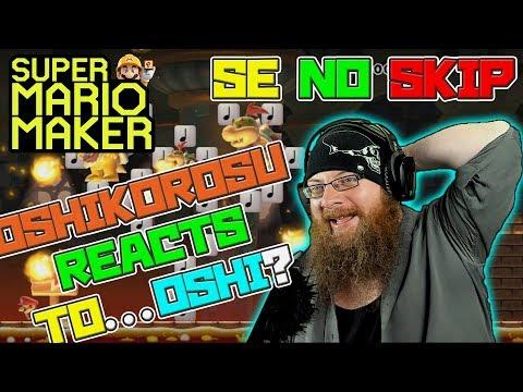 OSHIKOROSU REACTS TO OSHIKOROSU?! - Super Mario Maker - Super Expert No Skip.