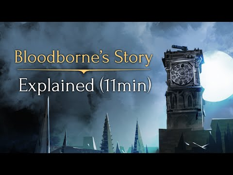Bloodborne's Story ► Explained! (11min)