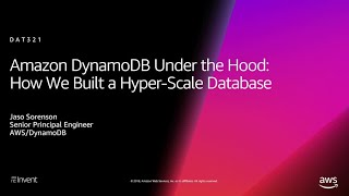 AWS re:Invent 2018: Amazon DynamoDB Under the Hood: How We Built a Hyper-Scale Database (DAT321)