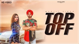 Top Off (Official Video) - Manjit Singh | Lil Daku