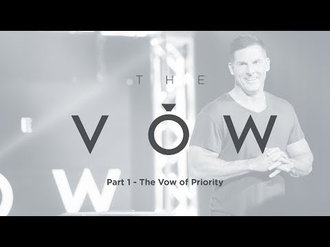 "The Vow: Part 1 - ""The Vow of Priority"" with Craig Groeschel - Life.Church"