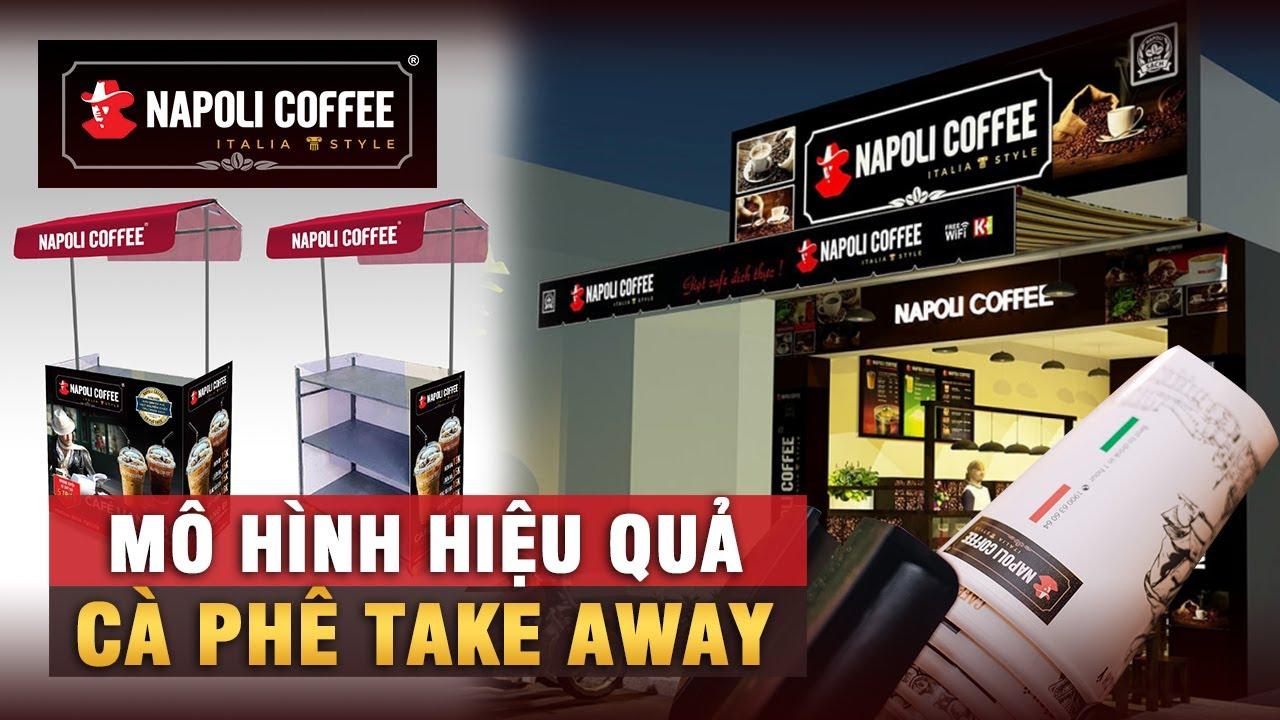 KINH DOANH TAKE AWAY - ĐỒ UỐNG MANG ĐI, MÔ HÌNH HIỆU QUẢ - AI CŨNG LÀM ĐƯỢC   Napoli Coffee