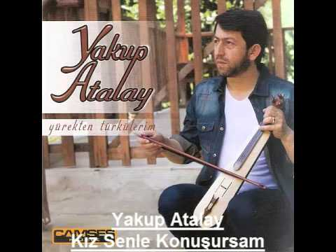 Yakup Atalay - Kız Senle Konuşursam