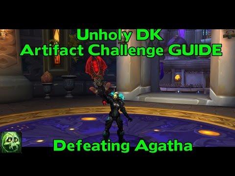 WoW Legion 7.2 Unholy DK Artifact Challenge - Defeating Agatha Guide !!!
