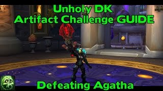 wow legion 7 2 unholy dk artifact challenge defeating agatha guide