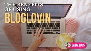 Benefits of Using BlogLovin Thumbnail