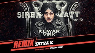 Kuwar Virk: Sirra Jatt Remix by Tatva K | New Punjabi Songs 2017 | T Series Apna Punjab