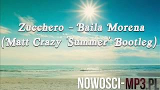 Zucchero - Baila Morena (Matt Crazy 'Summer' Bootleg)