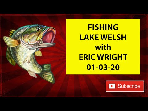 FISHING LAKE WELSH With Eric Wright 01-03-20